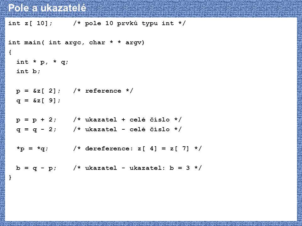 Pole a ukazatelé int z[ 10]; /* pole 10 prvků typu int */
